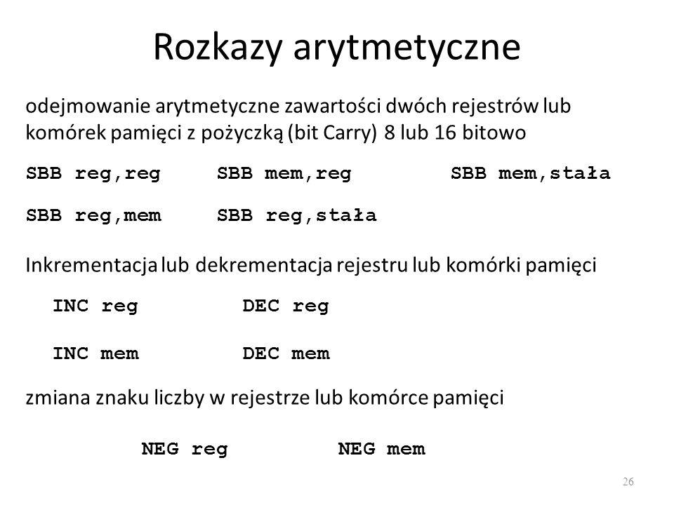 Rozkazy arytmetyczne 26 odejmowanie arytmetyczne zawartości dwóch rejestrów lub komórek pamięci z pożyczką (bit Carry) 8 lub 16 bitowo SBB reg,reg SBB