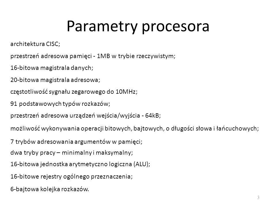 Parametry procesora 3 architektura CISC; przestrzeń adresowa pamięci - 1MB w trybie rzeczywistym; 16-bitowa magistrala danych; 20-bitowa magistrala ad