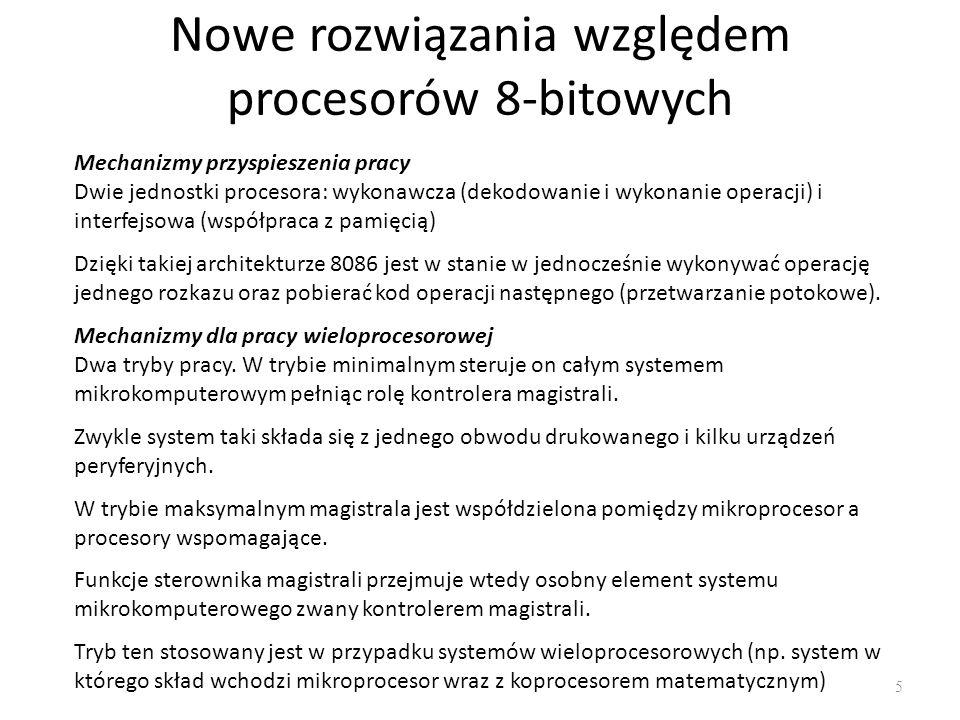 Nowe rozwiązania względem procesorów 8-bitowych 5 Mechanizmy przyspieszenia pracy Dwie jednostki procesora: wykonawcza (dekodowanie i wykonanie operac