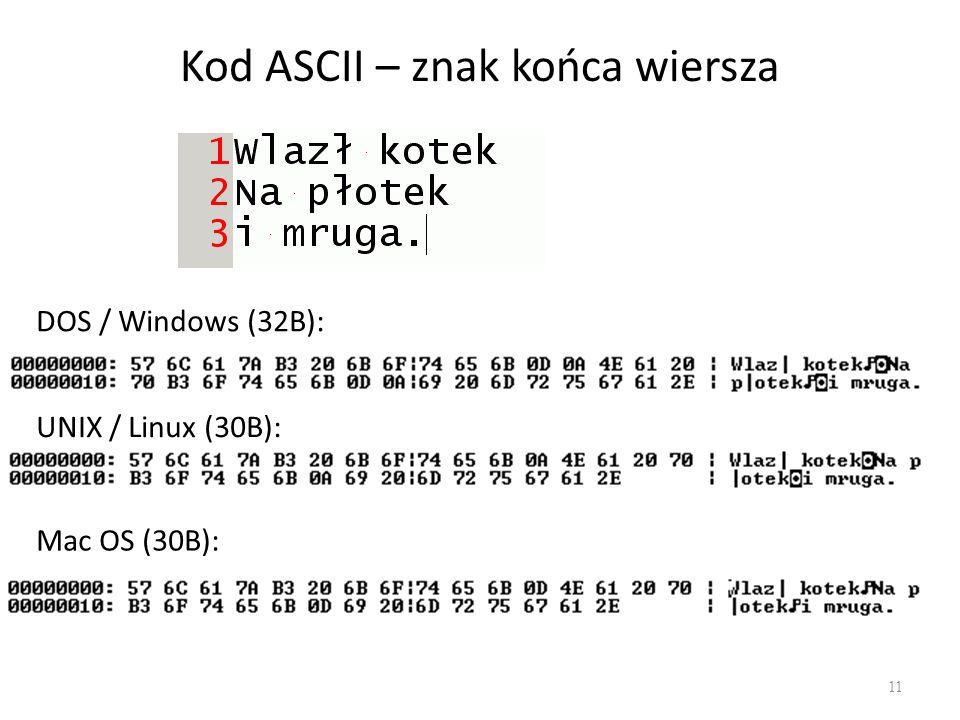 Kod ASCII – znak końca wiersza 11 DOS / Windows (32B): UNIX / Linux (30B): Mac OS (30B):