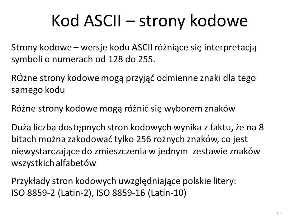 Kod ASCII – strony kodowe 17 Strony kodowe – wersje kodu ASCII różniące się interpretacją symboli o numerach od 128 do 255.