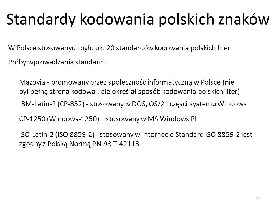 26 Standardy kodowania polskich znaków W Polsce stosowanych było ok.