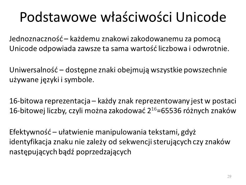 Podstawowe właściwości Unicode 29 Jednoznaczność – każdemu znakowi zakodowanemu za pomocą Unicode odpowiada zawsze ta sama wartość liczbowa i odwrotnie.