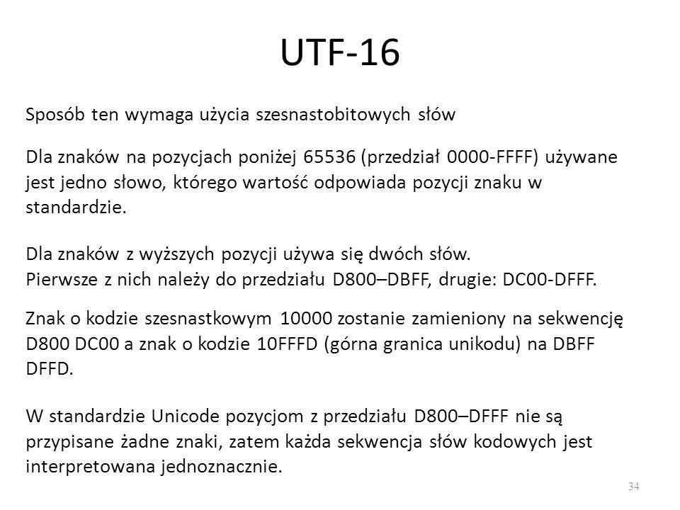 UTF-16 34 W standardzie Unicode pozycjom z przedziału D800–DFFF nie są przypisane żadne znaki, zatem każda sekwencja słów kodowych jest interpretowana jednoznacznie.