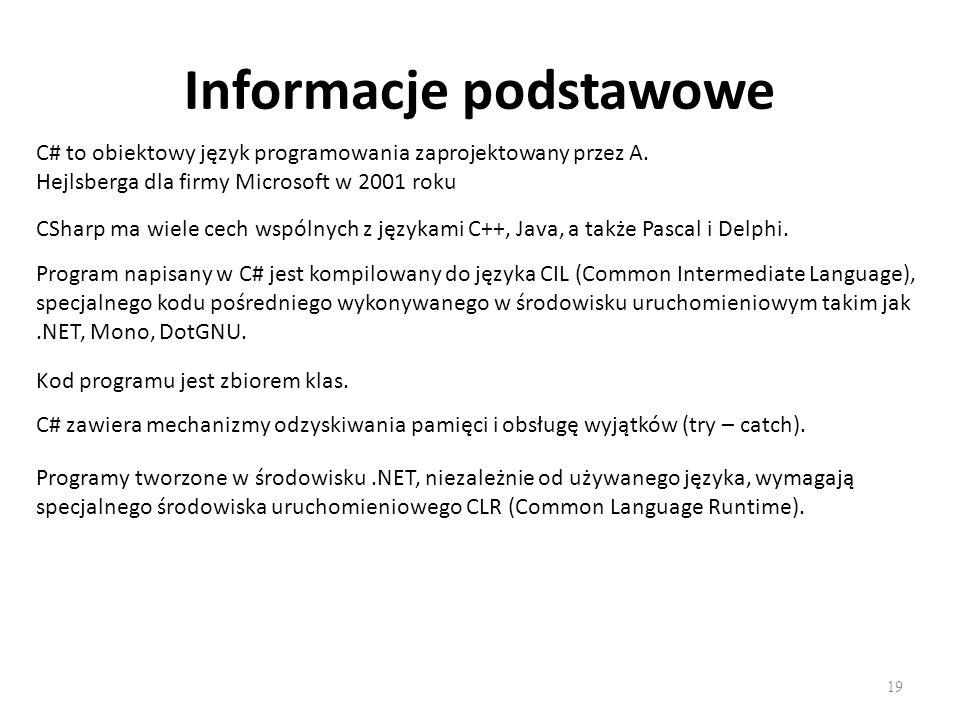 Informacje podstawowe 19 C# to obiektowy język programowania zaprojektowany przez A. Hejlsberga dla firmy Microsoft w 2001 roku CSharp ma wiele cech w