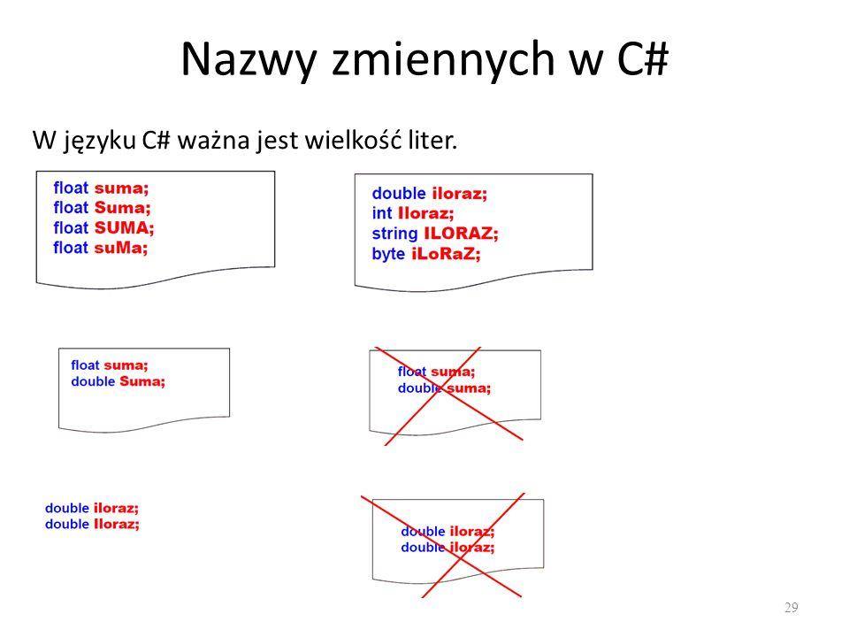 Nazwy zmiennych w C# 29 W języku C# ważna jest wielkość liter.