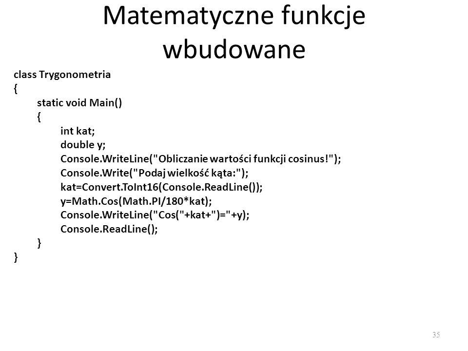 Matematyczne funkcje wbudowane 35 class Trygonometria { static void Main() { int kat; double y; Console.WriteLine(