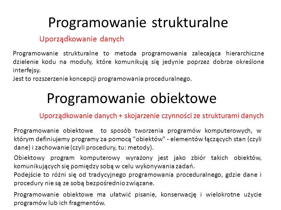 Programowanie strukturalne Programowanie strukturalne to metoda programowania zalecająca hierarchiczne dzielenie kodu na moduły, które komunikują się