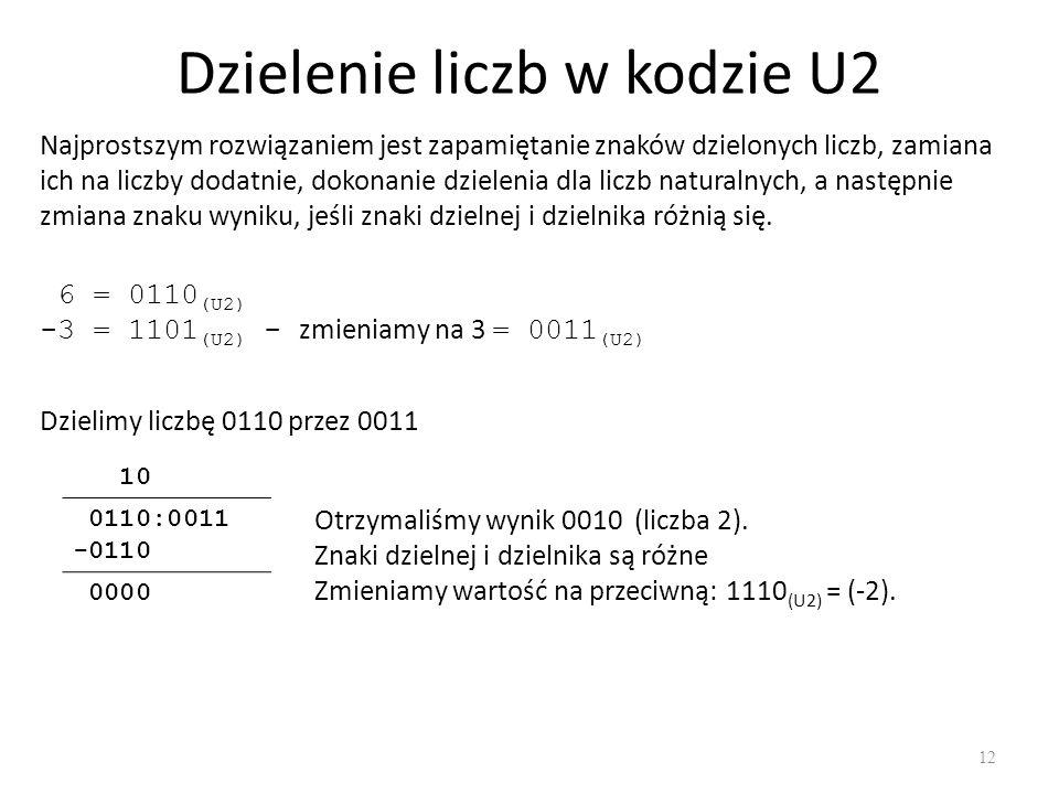 Dzielenie liczb w kodzie U2 12 Najprostszym rozwiązaniem jest zapamiętanie znaków dzielonych liczb, zamiana ich na liczby dodatnie, dokonanie dzieleni