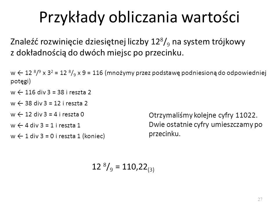 Przykłady obliczania wartości 27 Znaleźć rozwinięcie dziesiętnej liczby 12 8 / 9 na system trójkowy z dokładnością do dwóch miejsc po przecinku. w 12