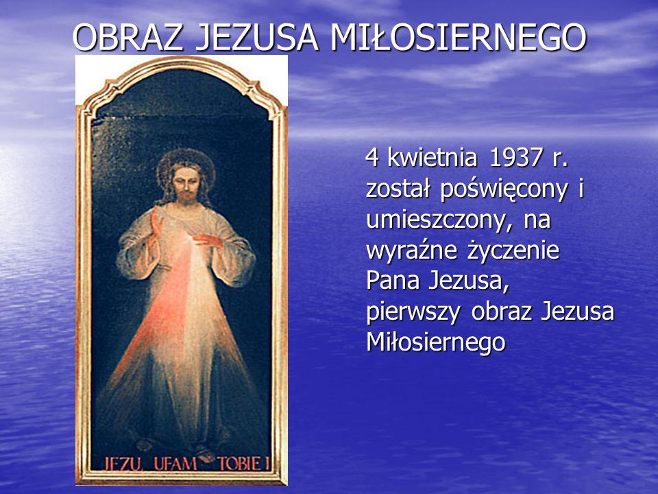 OBRAZ JEZUSA MIŁOSIERNEGO 4 kwietnia 1937 r. został poświęcony i umieszczony, na wyraźne życzenie Pana Jezusa, pierwszy obraz Jezusa Miłosiernego 4 kw