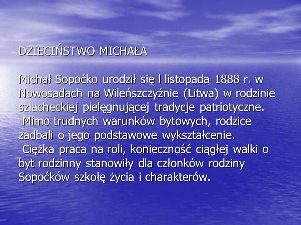 DZIECIŃSTWO MICHAŁA Michał Sopoćko urodził się l listopada 1888 r. w Nowosadach na Wileńszczyźnie (Litwa) w rodzinie szlacheckiej pielęgnującej tradyc