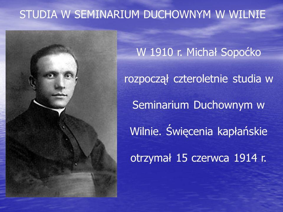 W 1910 r. Michał Sopoćko rozpoczął czteroletnie studia w Seminarium Duchownym w Wilnie. Święcenia kapłańskie otrzymał 15 czerwca 1914 r. STUDIA W SEMI