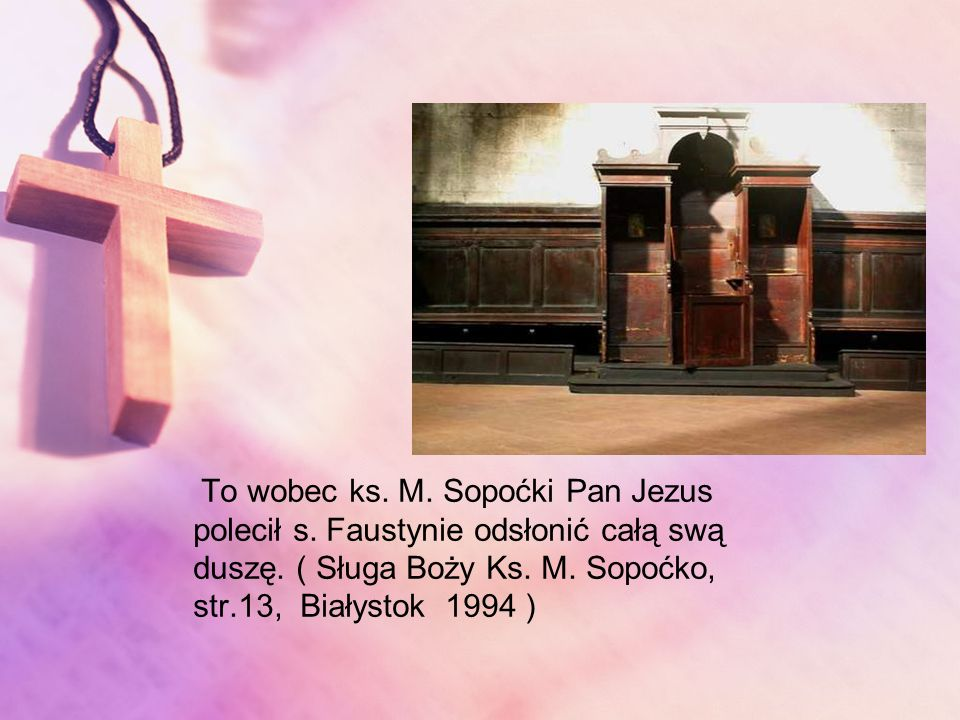 To wobec ks. M. Sopoćki Pan Jezus polecił s. Faustynie odsłonić całą swą duszę.