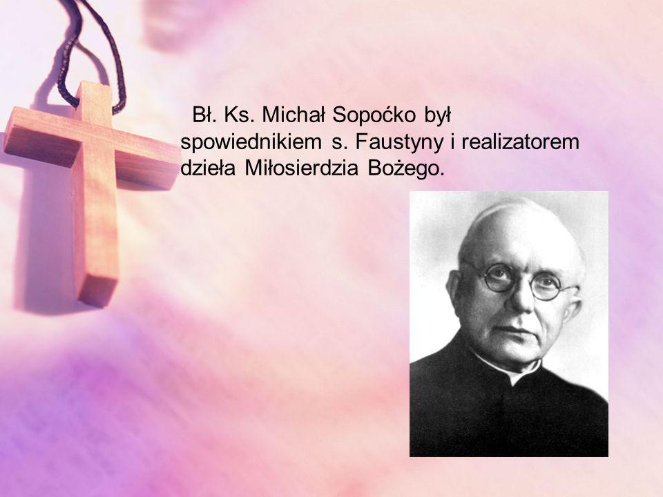 Bł. Ks. Michał Sopoćko był spowiednikiem s. Faustyny i realizatorem dzieła Miłosierdzia Bożego.