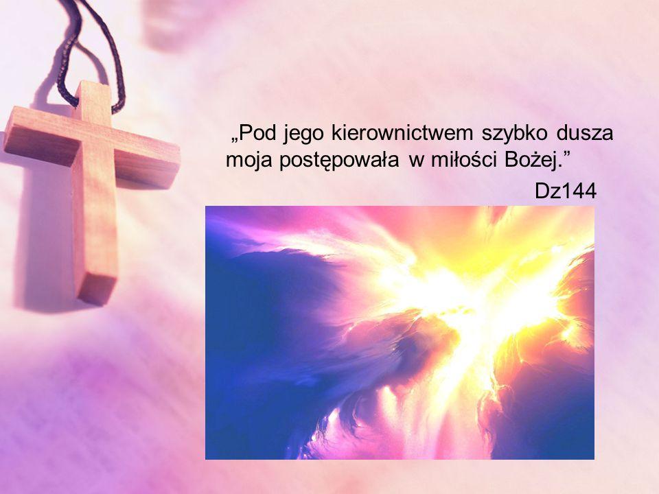 Pod jego kierownictwem szybko dusza moja postępowała w miłości Bożej. Dz144