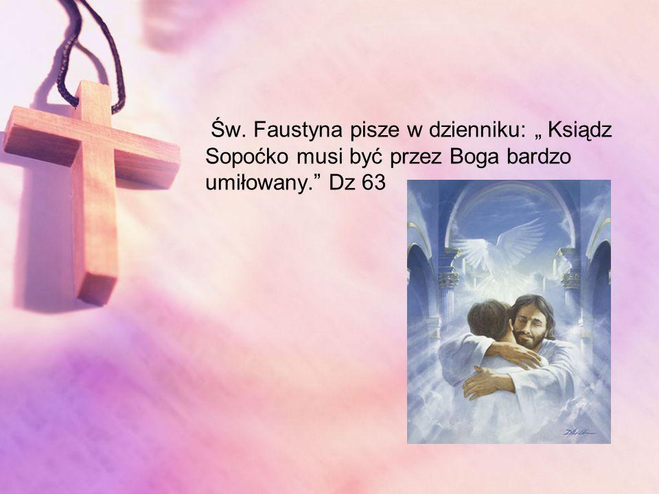 Św. Faustyna pisze w dzienniku: Ksiądz Sopoćko musi być przez Boga bardzo umiłowany. Dz 63