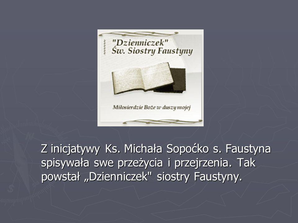 Z inicjatywy Ks.Michała Sopoćko s. Faustyna spisywała swe przeżycia i przejrzenia.