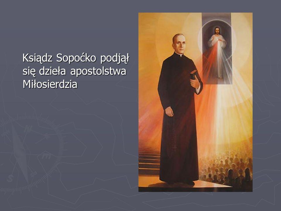 Ksiądz Sopoćko podjął się dzieła apostolstwa Miłosierdzia Ksiądz Sopoćko podjął się dzieła apostolstwa Miłosierdzia