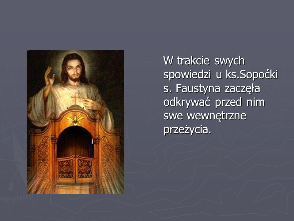 W trakcie swych spowiedzi u ks.Sopoćki s. Faustyna zaczęła odkrywać przed nim swe wewnętrzne przeżycia.