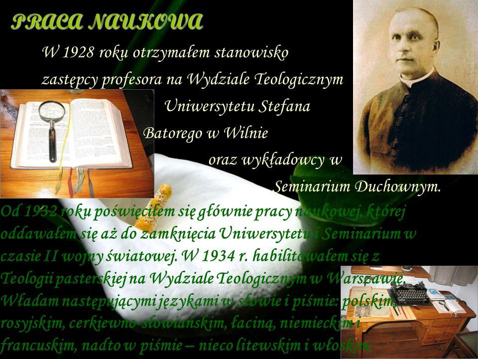 Od 1932 roku poświęciłem się głównie pracy naukowej, której oddawałem się aż do zamknięcia Uniwersytetu i Seminarium w czasie II wojny światowej. W 19