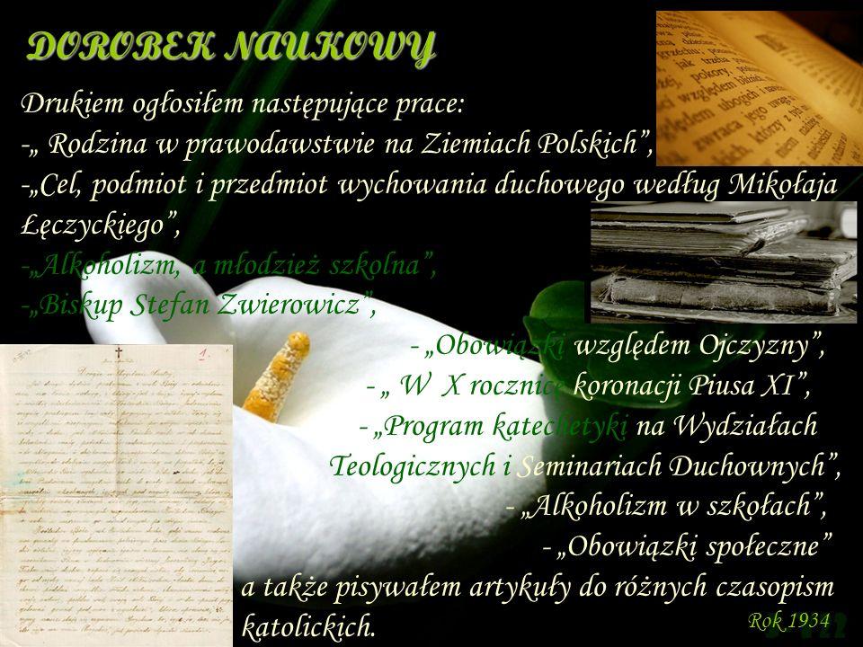DOROBEK NAUKOWY Drukiem ogłosiłem następujące prace: - Rodzina w prawodawstwie na Ziemiach Polskich, -Cel, podmiot i przedmiot wychowania duchowego we