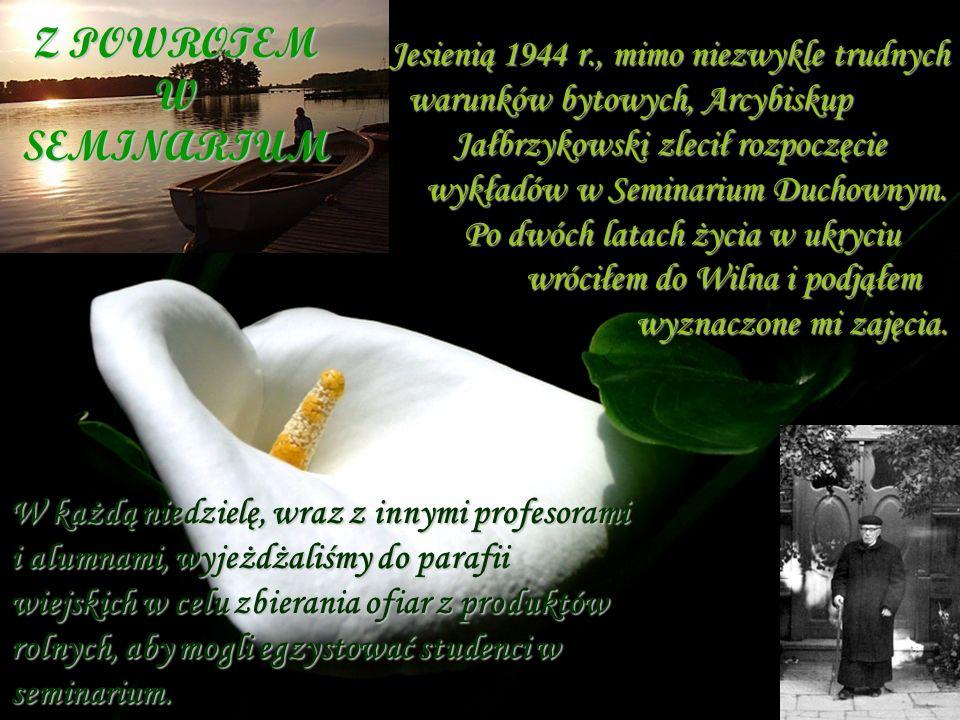 Z POWROTEM W SEMINARIUM Jesienią 1944 r., mimo niezwykle trudnych warunków bytowych, Arcybiskup warunków bytowych, Arcybiskup Jałbrzykowski zlecił roz