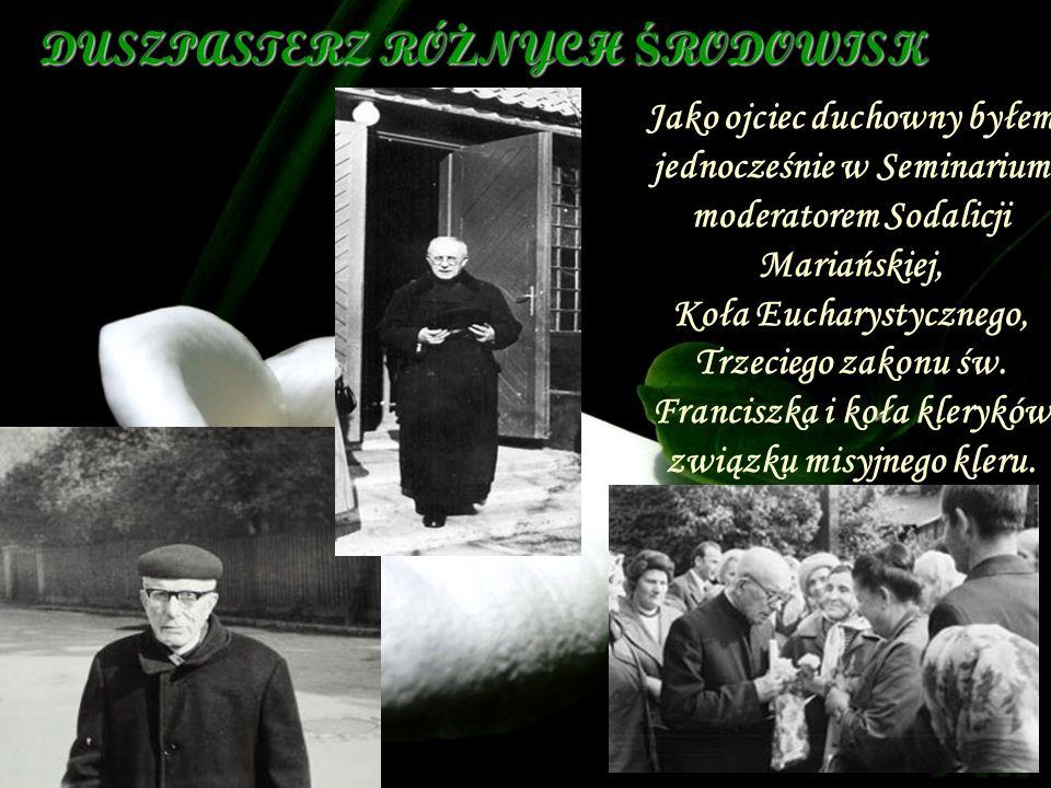 DUSZPASTERZ RÓ Ż NYCH Ś RODOWISK Jako ojciec duchowny byłem jednocześnie w Seminarium moderatorem Sodalicji Mariańskiej, Koła Eucharystycznego, Trzeci