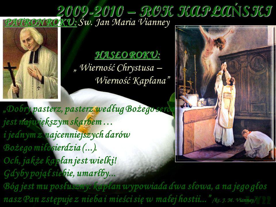 2009-2010 – ROK KAPŁAŃSKI P ATRON ROKU: Św. Jan Maria Vianney Dobry pasterz, pasterz według Bożego serca jest największym skarbem … i jednym z najcenn