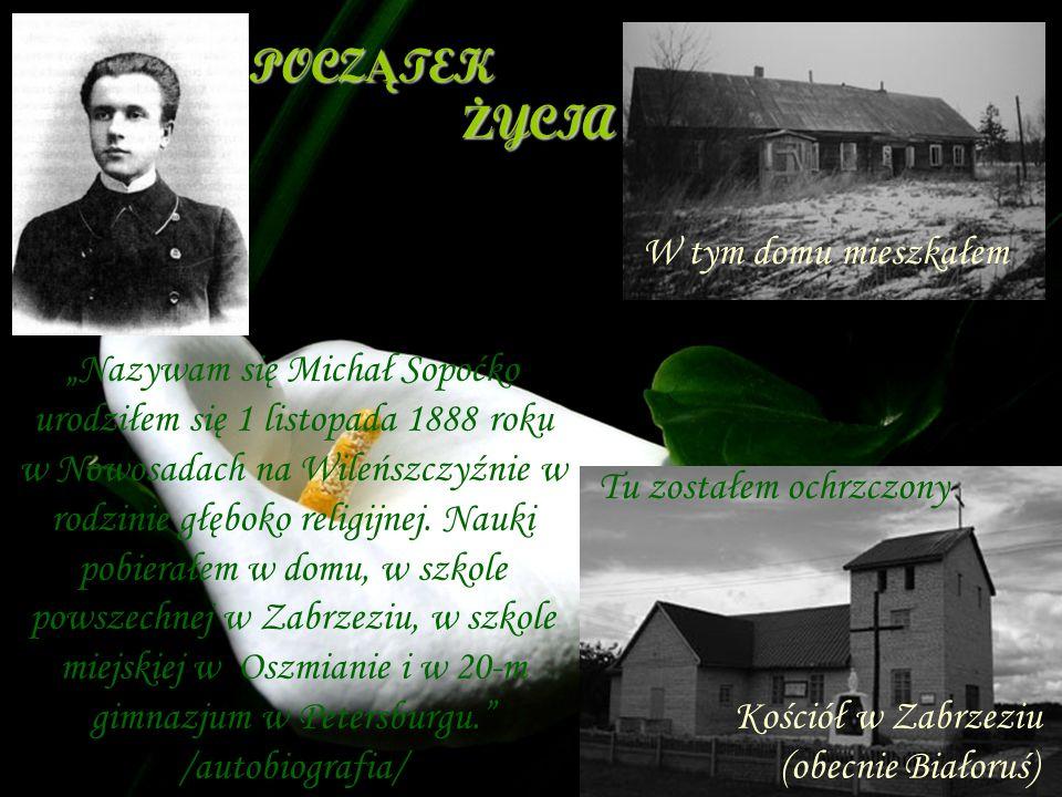 POCZ Ą TEK Ż YCIA Ż YCIA Nazywam się Michał Sopoćko urodziłem się 1 listopada 1888 roku w Nowosadach na Wileńszczyźnie w rodzinie głęboko religijnej.