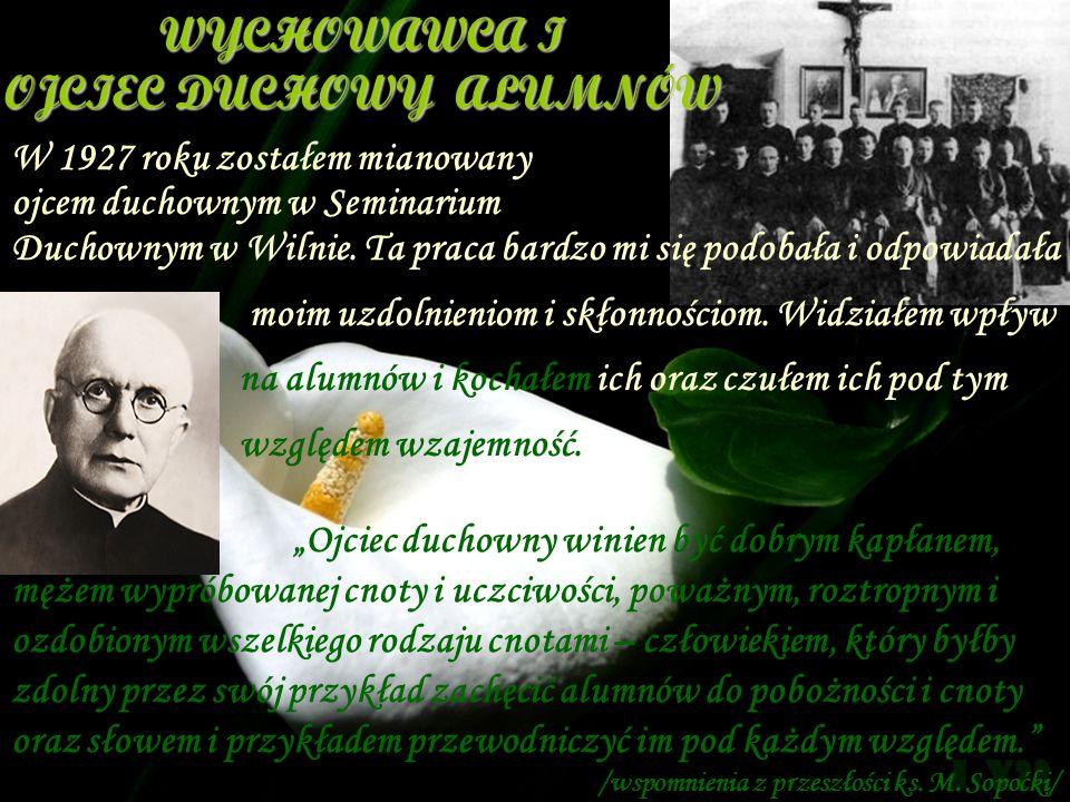 W 1927 roku zostałem mianowany ojcem duchownym w Seminarium Duchownym w Wilnie. Ta praca bardzo mi się podobała i odpowiadała moim uzdolnieniom i skło