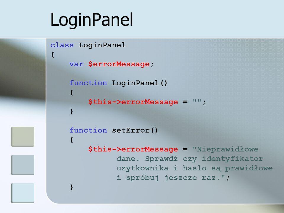 LoginPanel class LoginPanel { var $errorMessage; function LoginPanel() { $this->errorMessage = ; } function setError() { $this->errorMessage = Nieprawidłowe dane.