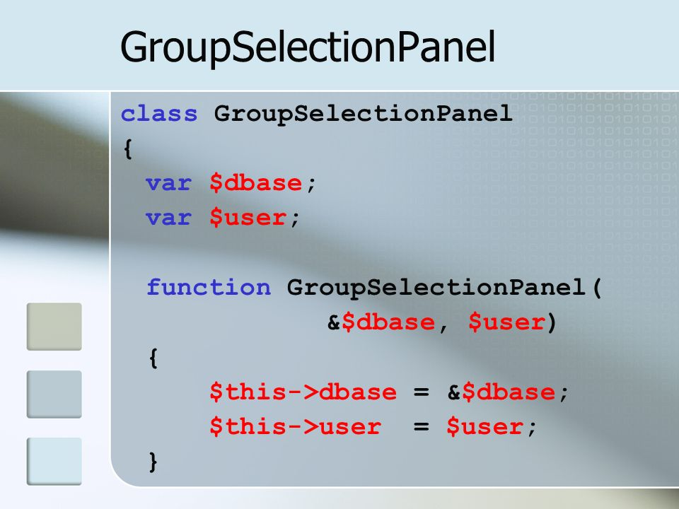 GroupSelectionPanel class GroupSelectionPanel { var $dbase; var $user; function GroupSelectionPanel( &$dbase, $user) { $this->dbase = &$dbase; $this->