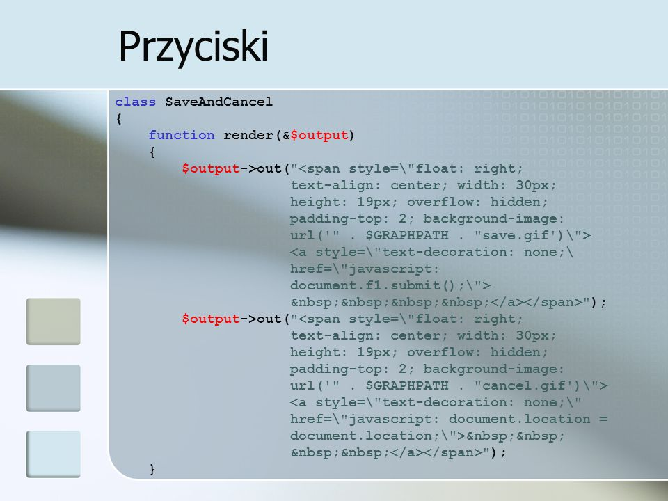 Przyciski class SaveAndCancel { function render(&$output) { $output->out( <span style=\ float: right; text-align: center; width: 30px; height: 19px; overflow: hidden; padding-top: 2; background-image: url( .