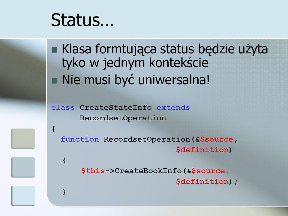Status… Klasa formtująca status będzie użyta tyko w jednym kontekście Nie musi być uniwersalna.