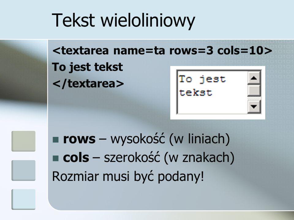 Tekst wieloliniowy To jest tekst rows – wysokość (w liniach) cols – szerokość (w znakach) Rozmiar musi być podany!