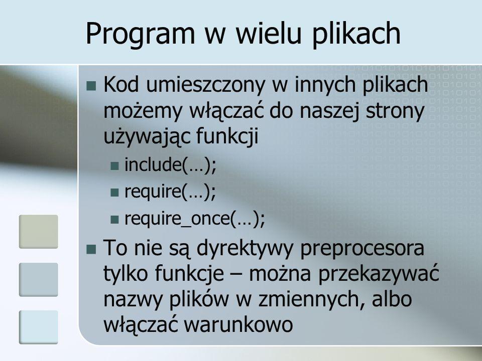 Program w wielu plikach Kod umieszczony w innych plikach możemy włączać do naszej strony używając funkcji include(…); require(…); require_once(…); To