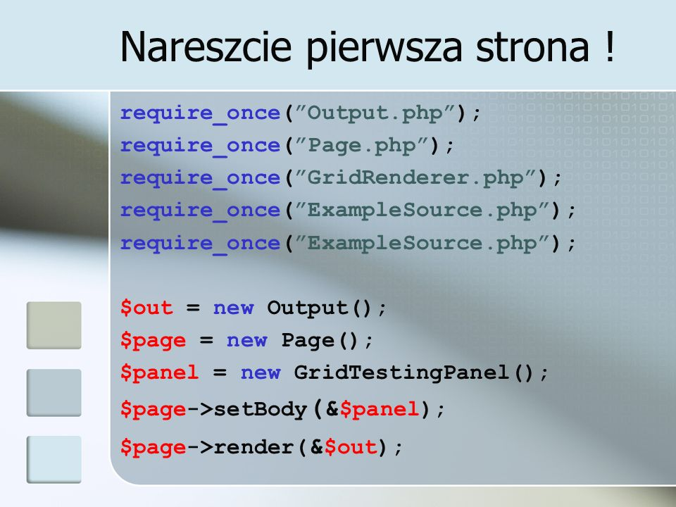 Nareszcie pierwsza strona ! require_once(Output.php); require_once(Page.php); require_once(GridRenderer.php); require_once(ExampleSource.php); $out =