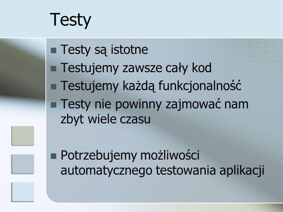 Testy Testy są istotne Testujemy zawsze cały kod Testujemy każdą funkcjonalność Testy nie powinny zajmować nam zbyt wiele czasu Potrzebujemy możliwośc
