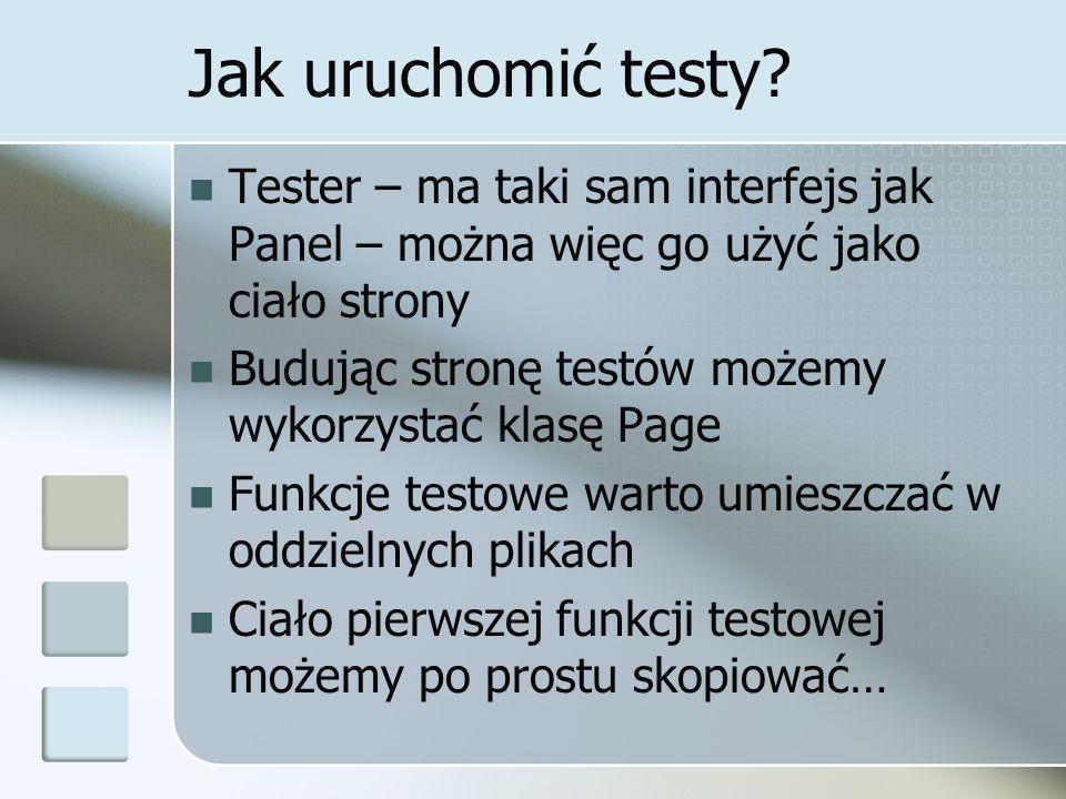 Jak uruchomić testy? Tester – ma taki sam interfejs jak Panel – można więc go użyć jako ciało strony Budując stronę testów możemy wykorzystać klasę Pa