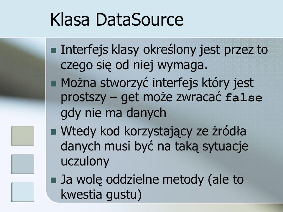 Klasa DataSource Interfejs klasy określony jest przez to czego się od niej wymaga. Można stworzyć interfejs który jest prostszy – get może zwracać fal