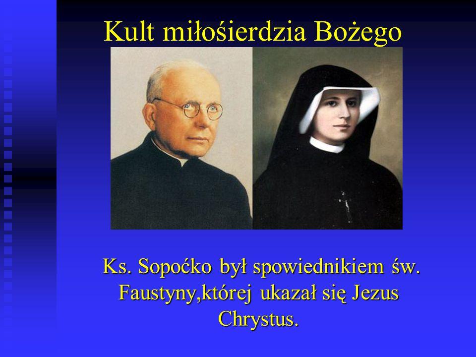 Kult miłośierdzia Bożego Ks.Sopoćko był spowiednikiem św.