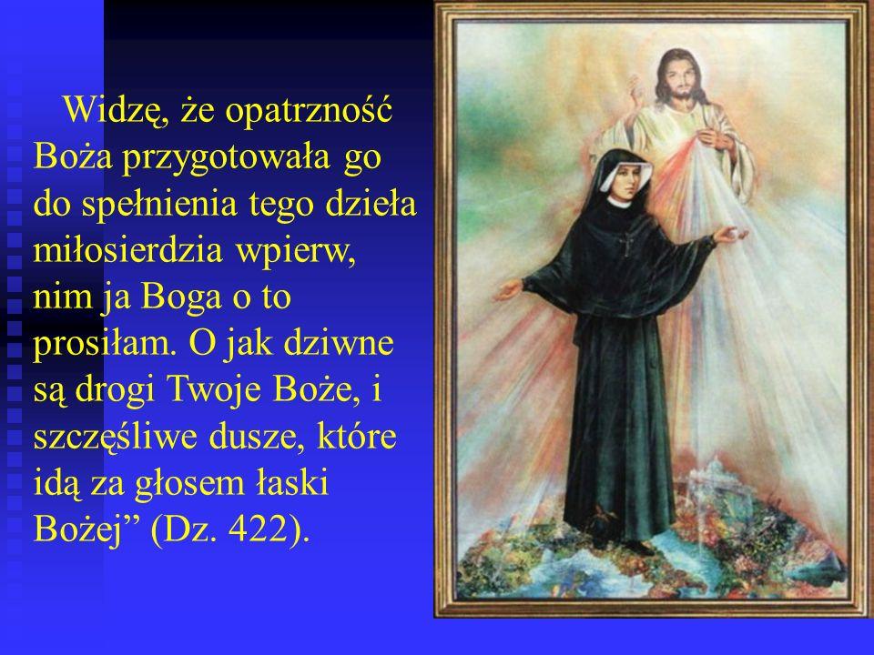Widzę, że opatrzność Boża przygotowała go do spełnienia tego dzieła miłosierdzia wpierw, nim ja Boga o to prosiłam.
