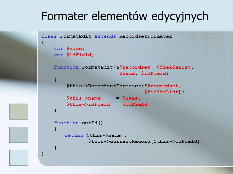 Formater elementów edycyjnych class FormatEdit extends RecordsetFormater { var $name; var $idField; function FormatEdit(&$recordset, $fieldsList, $nam
