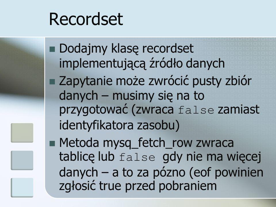 Recordset Dodajmy klasę recordset implementującą źródło danych Zapytanie może zwrócić pusty zbiór danych – musimy się na to przygotować (zwraca false