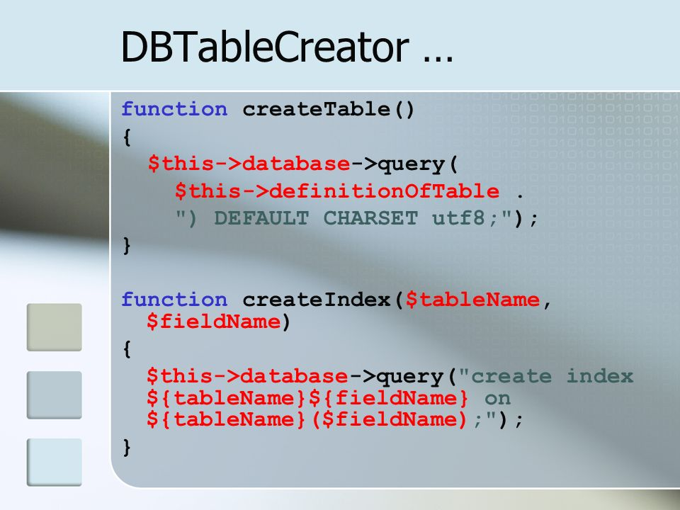 DBTableCreator … function createTable() { $this->database->query( $this->definitionOfTable.