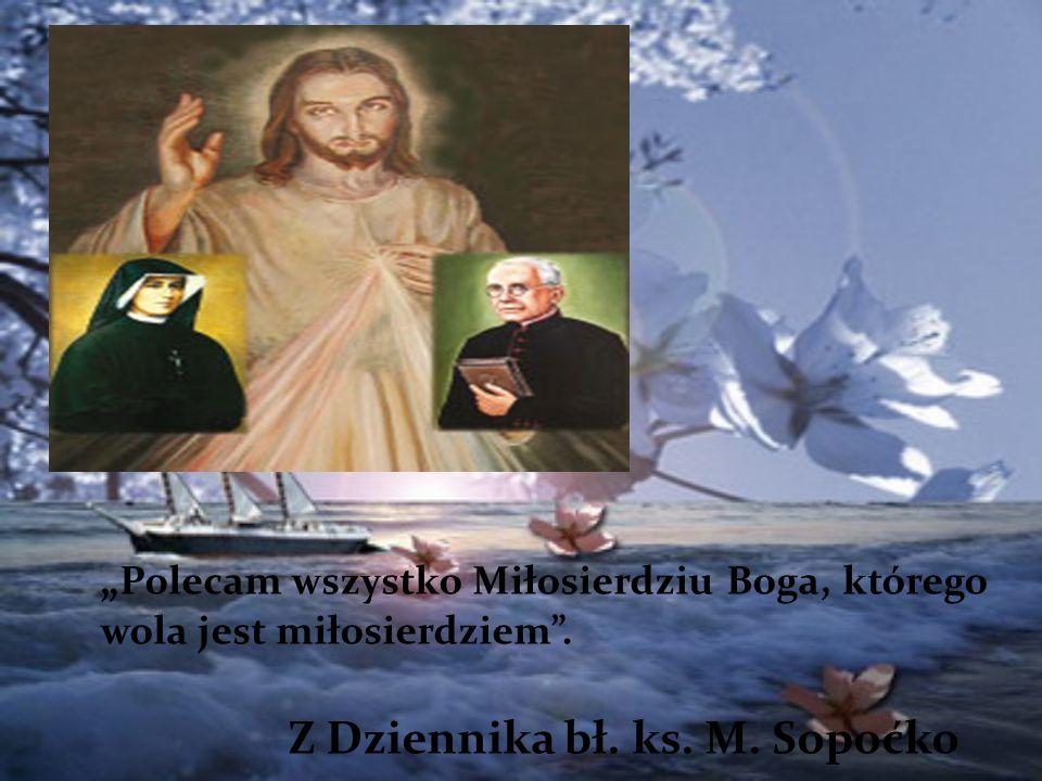 Polecam wszystko Miłosierdziu Boga, którego wola jest miłosierdziem. Z Dziennika bł. ks. M. Sopoćko