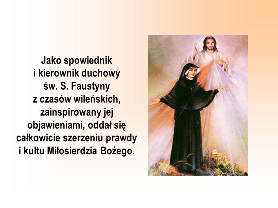 Jako spowiednik i kierownik duchowy św. S. Faustyny z czasów wileńskich, zainspirowany jej objawieniami, oddał się całkowicie szerzeniu prawdy i kultu