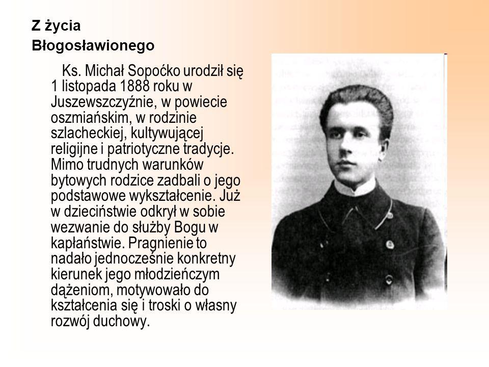 Z życia Błogosławionego Ks. Michał Sopoćko urodził się 1 listopada 1888 roku w Juszewszczyźnie, w powiecie oszmiańskim, w rodzinie szlacheckiej, kulty