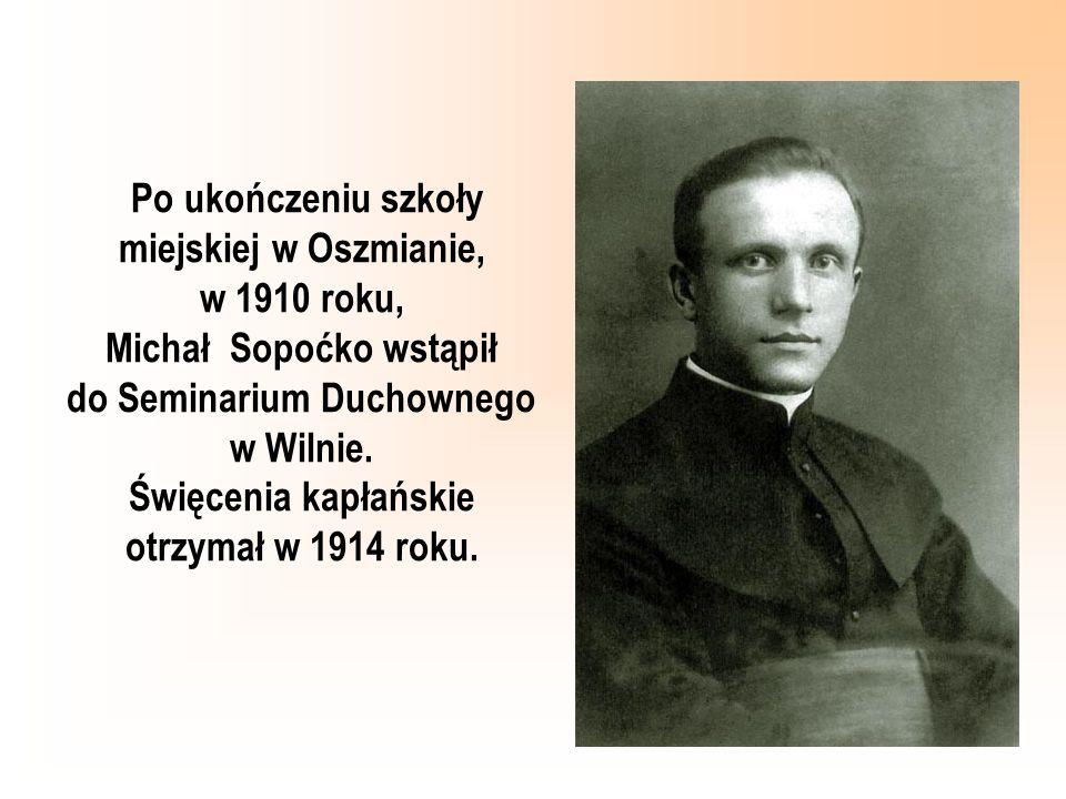 Po ukończeniu szkoły miejskiej w Oszmianie, w 1910 roku, Michał Sopoćko wstąpił do Seminarium Duchownego w Wilnie. Święcenia kapłańskie otrzymał w 191